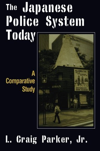 The Japanese Police System Today: A Comparative Study (East Gate Book)