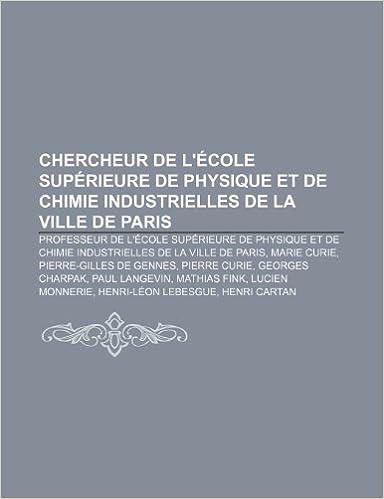 Télécharger en ligne Chercheur de L'Ecole Superieure de Physique Et de Chimie Industrielles de La Ville de Paris: Marie Curie, Irene Joliot-Curie, Bernard Cabane pdf