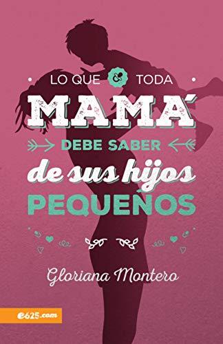Lo que toda Mamá debe saber de sus hijos pequeños (Spanish Edition)