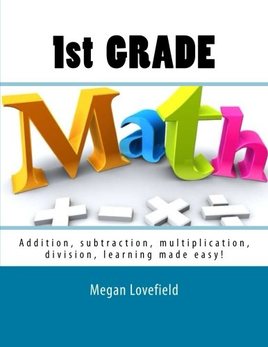 1st Grade Math: Addition, subtraction, multiplication, division, learning made easy! (Volume 1)