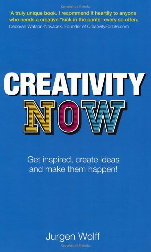 Creativity Now: Get inspired, create ideas and make them happen! (2nd Edition)