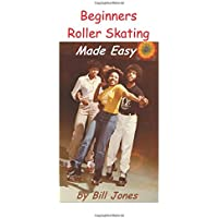 Beginners Roller Skating Made Easy: Having More Fun With Less Bruises