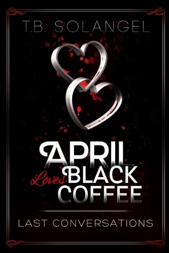 April Loves Black Coffee: Last Conversations (Volume 2) by CreateSpace Independent Publishing Platform