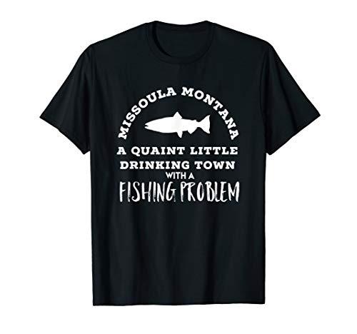 Missoula Montana Drinking Town Fishing Problem Shirt