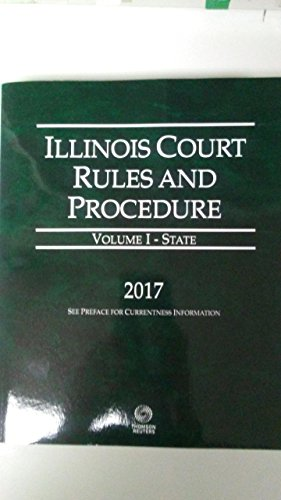 Illinois Court Rules And Procedure   State  2017 Ed   Vol  I  Illinois Court Rules