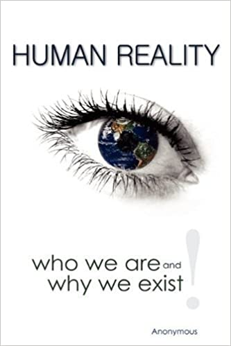Human Reality--Who We Are and Why We Exist by Anonymous (2009-11-01)