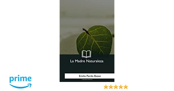 La Madre Naturaleza (Spanish Edition): Emilia Pardo Bazan: 9781981330041: Amazon.com: Books