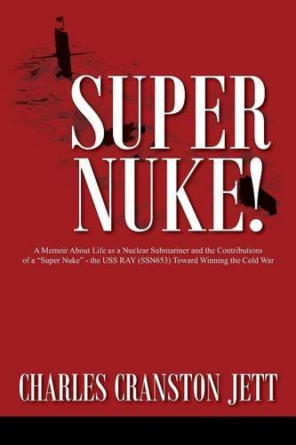 Super Nuke! A Memoir about Life as a Nuclear Submariner and the Contributions of a