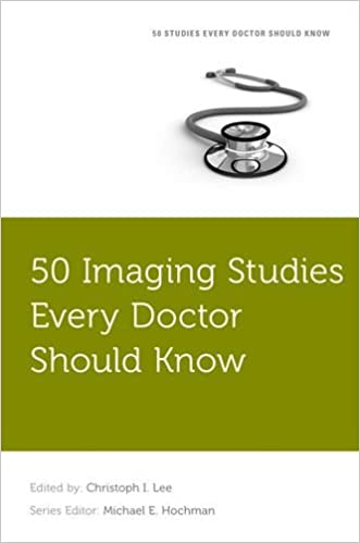 Downloading google ebooks kindle 50 Imaging Studies Every Doctor Should Know (Fifty Studies Every Doctor Should Know) (Littérature Française) PDF ePub by Christoph Lee