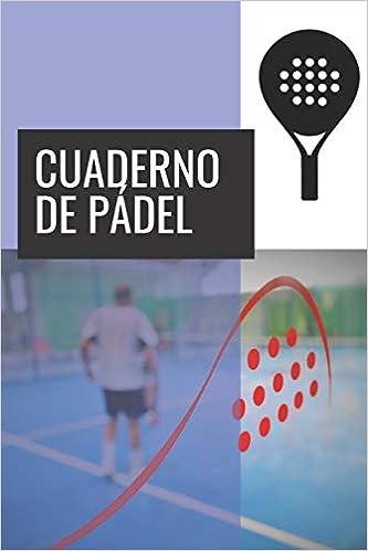 Cuaderno de Pádel: 110 Páginas para Planificar tus Entrenamientos ...