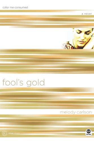 Fool's Gold: Color Me Consumed (TrueColors Series #6)