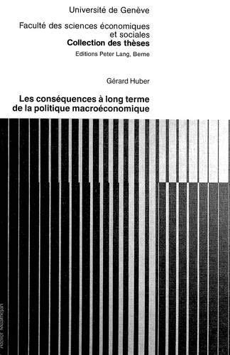 Les conséquences à long terme de la politique macroéconomique (Collection des thèses de la Faculté des sciences économiques et  sociales de l'Université de Genève) (French Edition) (Model Geneva L)