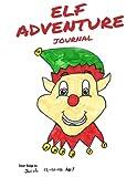 """Elf Adventure Journal: """"Elf on the Shelf"""" Daily Adventure Activity Book & Sketchbook (Elf Journal)"""