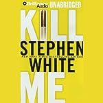 Kill Me | Stephen White