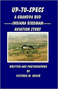 Book Up-To-Specs: A Grandpa Bud -----Indiana Birdman----- Aviation Story by Victoria M. Holob (2011-02-09)