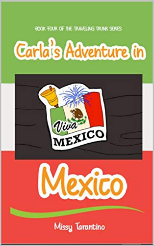 Carla's Adventure in Mexico: Book Four of the Traveling Trunk Series ()