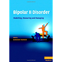 Bipolar II Disorder: Modelling, Measuring and Managing