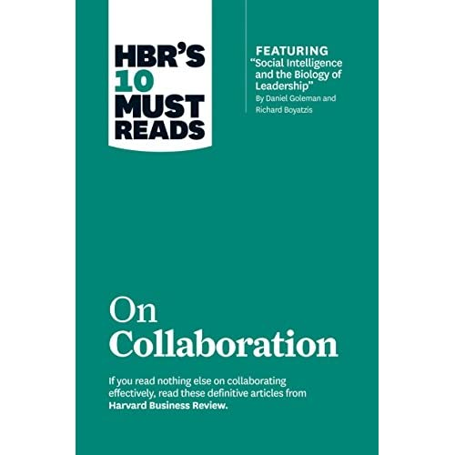 "HBR's 10 Must Reads on Collaboration (with featured article ""Social Intelligence and the Biology of Leadership,"" by..."