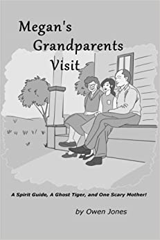 Megan's Grandparents Visit: A Spirit Guide, A Ghost Tiger, and One Scary Mother!: Volume 9 (Megan Series)