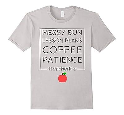 Messy Bun Lesson Plans Coffee T-Shirt Funny Teacher Life Tee
