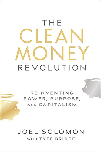 The Clean Money Revolution: Reinventing Power, Purpose, and Capitalism (Money Matters Answers To Your Financial Questions)