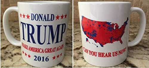 Ceramic Coffee Tea Mug Cup 11oz White Donald Trump Make America Great Again Can You Hear Us Now?