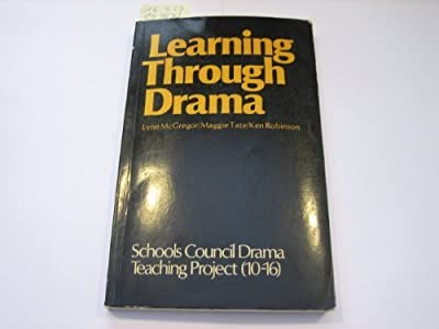 Learning Through Drama: Report of the Schools Council Drama, Teaching Project (10-16, Goldsmiths' College, University of London)
