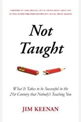 Not Taught: What It Takes to be Successful in the 21st Century that Nobody's Teaching You Paperback
