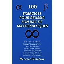 100 EXERCICES POUR RÉUSSIR SON BAC DE MATHÉMATIQUES (French Edition)