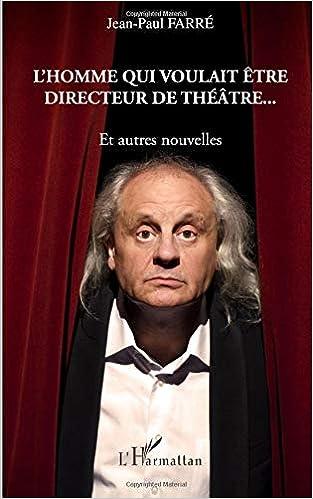 Lhomme qui voulait être directeur de théâtre...: Et autres nouvelles (French Edition)