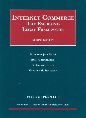 Internet Commerce: The Emerging Legal Framework, 2d, 2011 Supplement (University Casebook: Supplement)