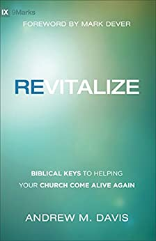 Revitalize: Biblical Keys to Helping Your Church Come Alive Again by [Davis, Andrew M.]
