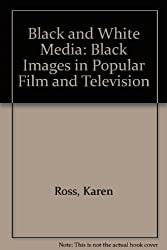 Black and White Media: Black Images in Popular Film and Television