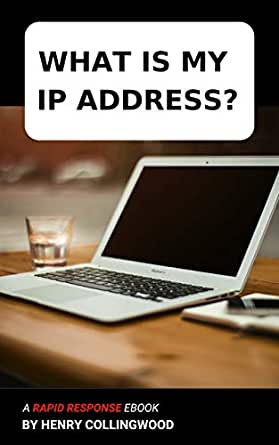 WHAT IS MY IP ADDRESS?: A Rapid Response Ebook (English Edition ...