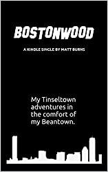 BOSTONWOOD: My Tinseltown Adventures in the Comfort of My Beantown
