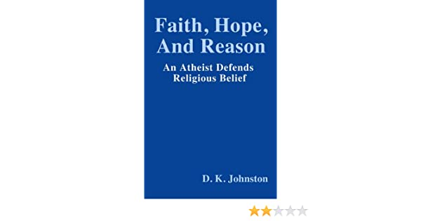 Faith, Hope, and Reason: An Atheist Defends Religious Belief