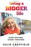 Living a Bigger Life: Stop Dieting, Start Thriving