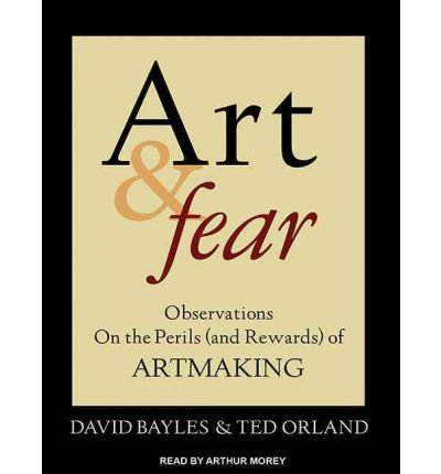 Art & Fear (Library Edition): Observations On the Perils (and Rewards) of Artmaking (CD-Audio) - Common by Tantor Media, Inc