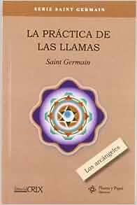 PRACTICA DE LAS LLAMAS, LA LOS ARCANGELES: SAINT GERMAIN