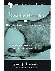 Kwame Bediako and African Christian Scholarship: Emerging Religious Discourse in Twentieth-Century Ghana