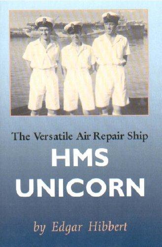 The Versatile Air Repair Ship HMS Unicorn by E.P. Hibbert (2006-04-07)