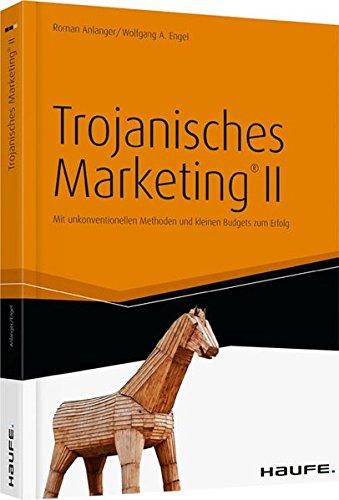 Trojanisches Marketing II: Mit unkonventionellen Methoden und kleinen Budgets zum Erfolg (Haufe Fachbuch)