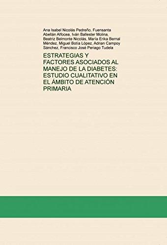 Descargar Libro Estrategias Y Factores Asociados Al Manejo De La Diabetes: Estudio Cualitativo En El Ámbito De AtenciÓn Primaria Francisco José Periago Tudela