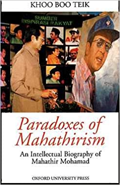 Paradoxes Of Mahathirism An Intellectual Biography Of Mahathir