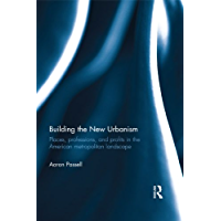 Building the New Urbanism: Places, Professions, and Profits in the American Metropolitan Landscape (English Edition)