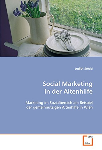 Social Marketing in der Altenhilfe: Marketing im Sozialbereich am Beispiel der gemeinnützigen Altenhilfe in Wien (German Edition)