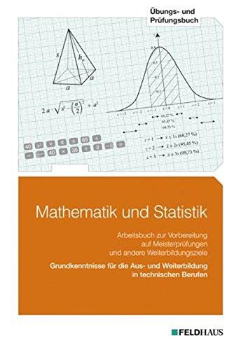 Mathematik und Statistik / Grundkenntnisse für die Aus- und Weiterbildung in technischen Berufen. Lehrbuch und Arbeitsbuch zur Vorbereitung auf ... (Arbeitsbuch) (Beruf und Weiterbildung)