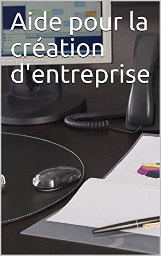 Aide pour la création d'entreprise (French Edition)