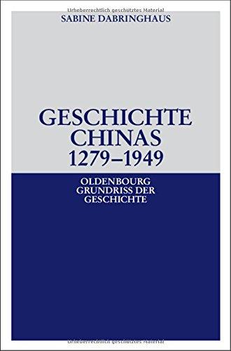 Geschichte Chinas 1279-1949 (Oldenbourg Grundriss der Geschichte, Band 35)