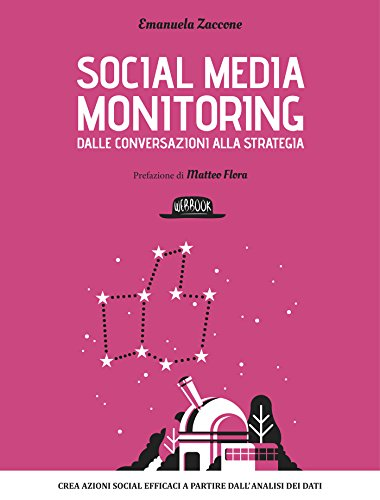 Download Social media monitoring dalle conversazioni alla strategia: Crea azioni Social efficaci a partire dall'analisi dei dati (Italian Edition) Pdf